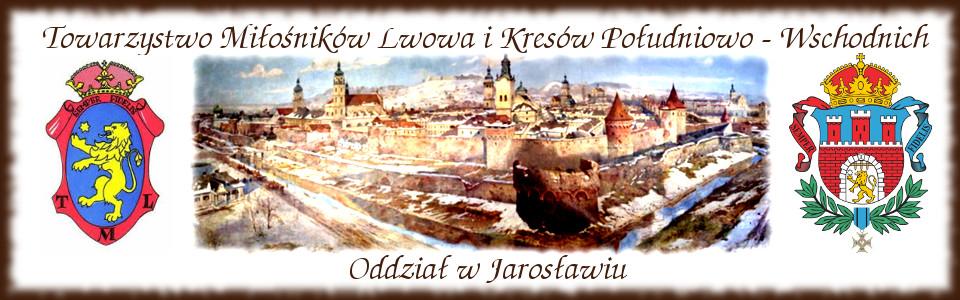 Towarzystwo Miłośników Lwowa i Kresów Południowo - Wschodnich Oddział w Jarosławiu